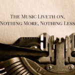 The Music Liveth on, Nothing More, Nothing Less